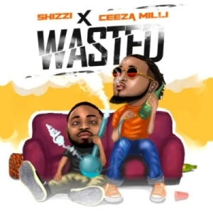 Shizzi - Wasted ft Ceeza Milli